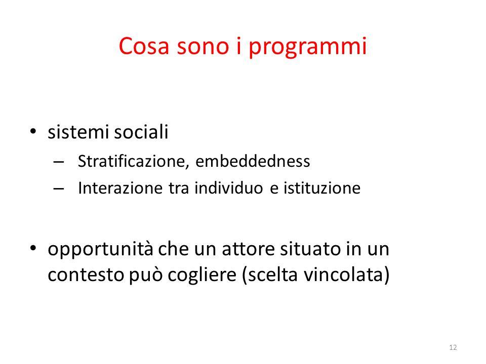 Cosa sono i programmi sistemi sociali – Stratificazione, embeddedness – Interazione tra individuo e istituzione opportunità che un attore situato in u