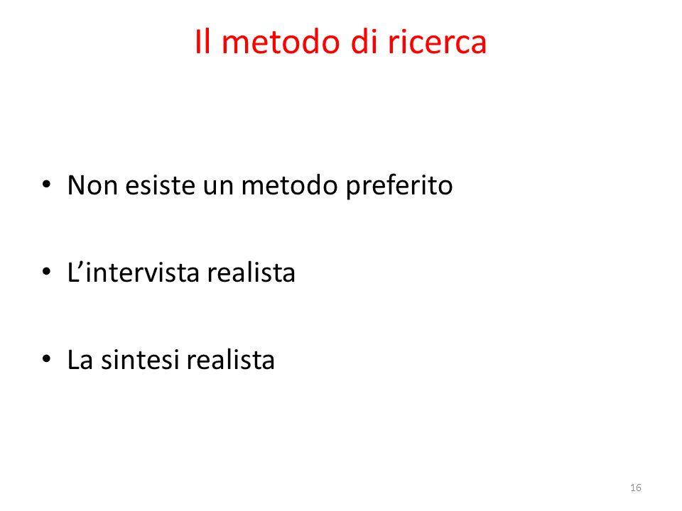 Il metodo di ricerca Non esiste un metodo preferito Lintervista realista La sintesi realista 16