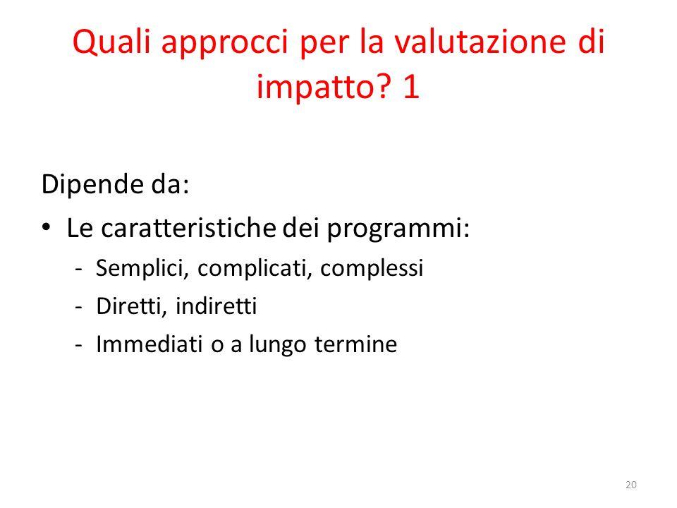 Quali approcci per la valutazione di impatto? 1 Dipende da: Le caratteristiche dei programmi: -Semplici, complicati, complessi -Diretti, indiretti -Im