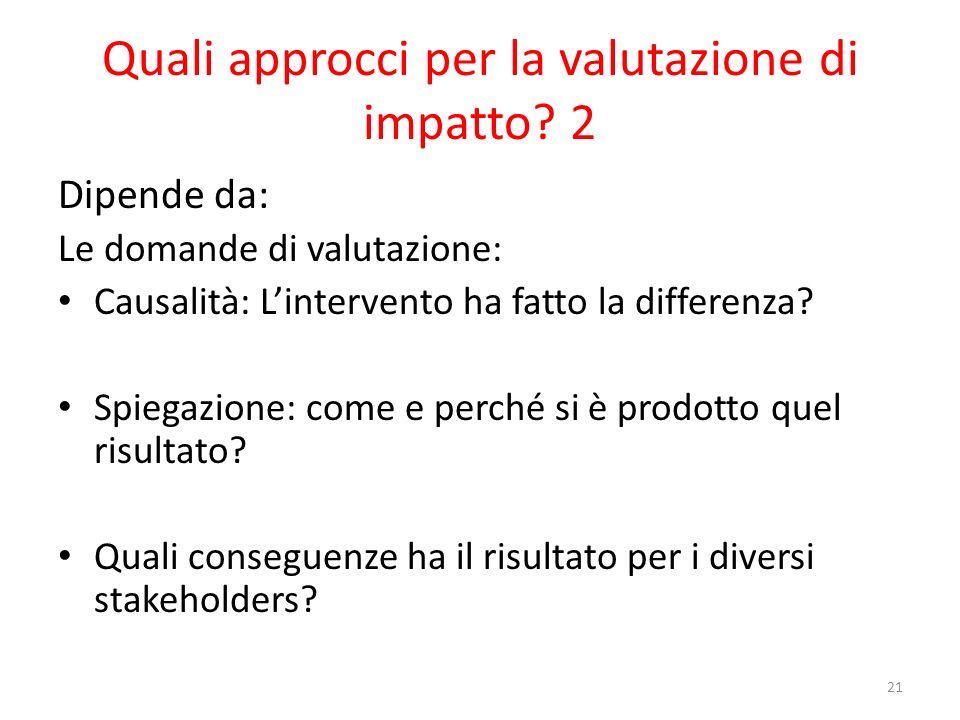 Quali approcci per la valutazione di impatto? 2 Dipende da: Le domande di valutazione: Causalità: Lintervento ha fatto la differenza? Spiegazione: com