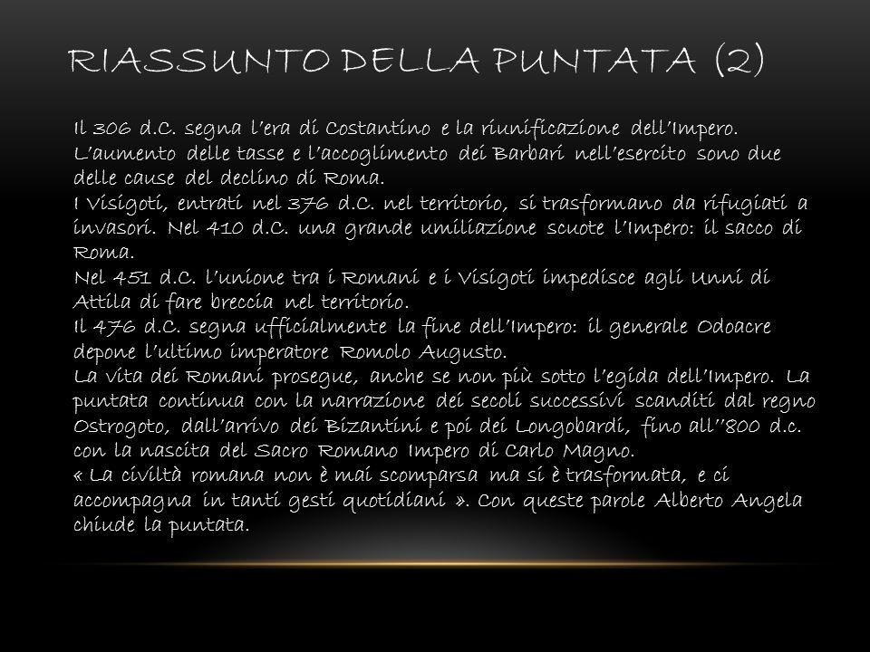 RIASSUNTO DELLA PUNTATA (2) Il 306 d.C. segna lera di Costantino e la riunificazione dellImpero. Laumento delle tasse e laccoglimento dei Barbari nell