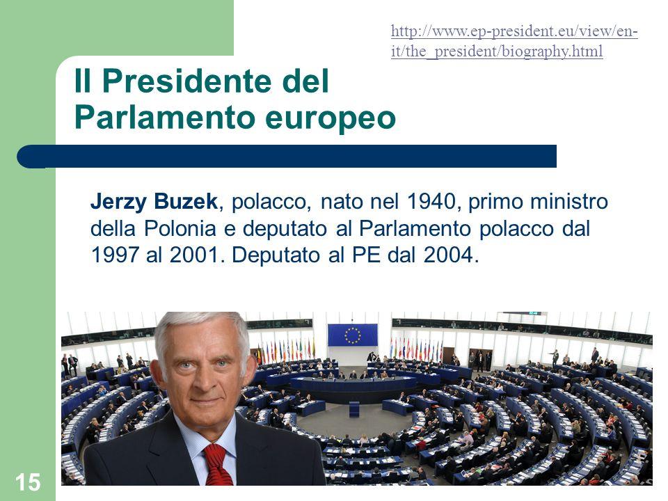 15 Il Presidente del Parlamento europeo Jerzy Buzek, polacco, nato nel 1940, primo ministro della Polonia e deputato al Parlamento polacco dal 1997 al