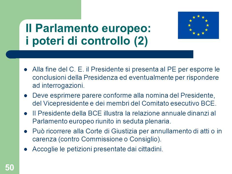 50 Il Parlamento europeo: i poteri di controllo (2) Alla fine del C. E. il Presidente si presenta al PE per esporre le conclusioni della Presidenza ed