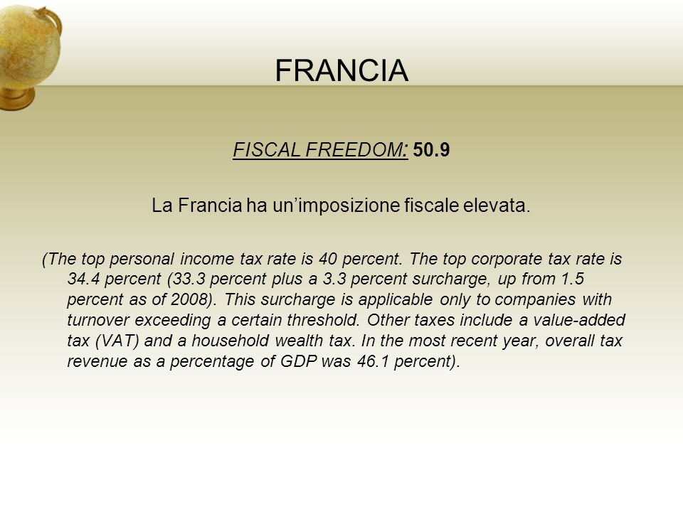 FRANCIA FISCAL FREEDOM : 50.9 La Francia ha unimposizione fiscale elevata. (The top personal income tax rate is 40 percent. The top corporate tax rate