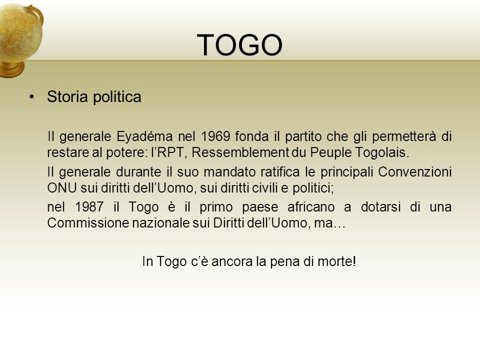 TOGO Storia politica Il generale Eyadéma nel 1969 fonda il partito che gli permetterà di restare al potere: lRPT, Ressemblement du Peuple Togolais. Il