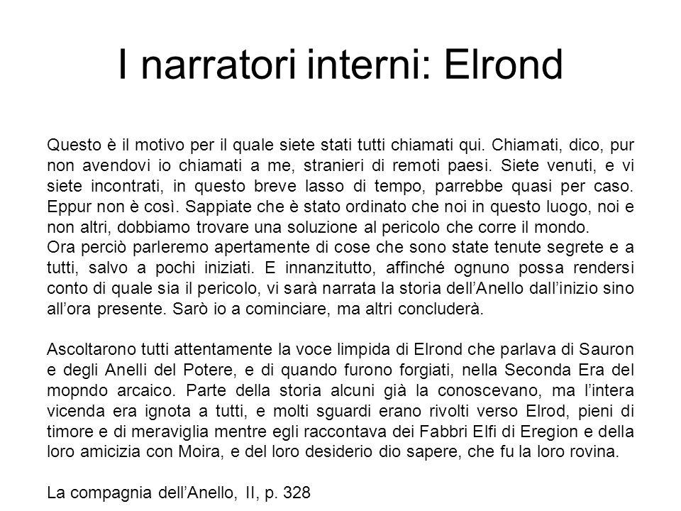 I narratori interni: Elrond Questo è il motivo per il quale siete stati tutti chiamati qui. Chiamati, dico, pur non avendovi io chiamati a me, stranie