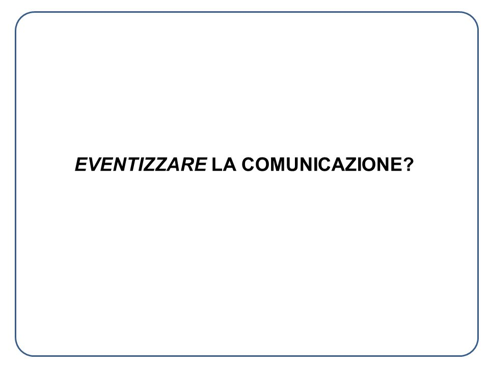 IL RUOLO E LA FORZA DELLA COMUNICAZIONE