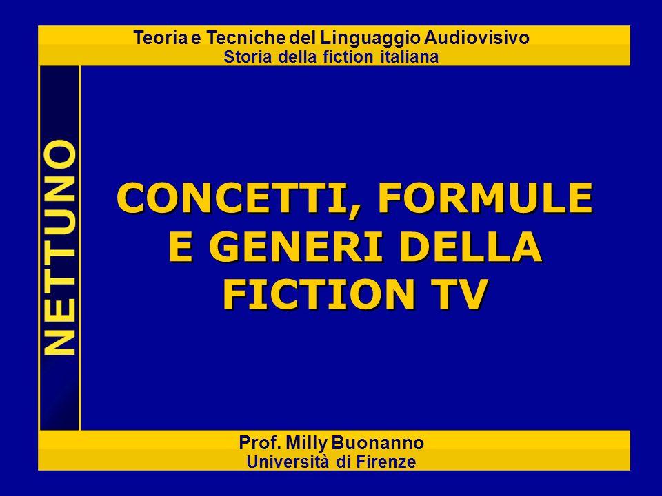 Teoria e Tecniche del Linguaggio Audiovisivo Storia della fiction italiana Prof. Milly Buonanno Università di Firenze CONCETTI, FORMULE E GENERI DELLA