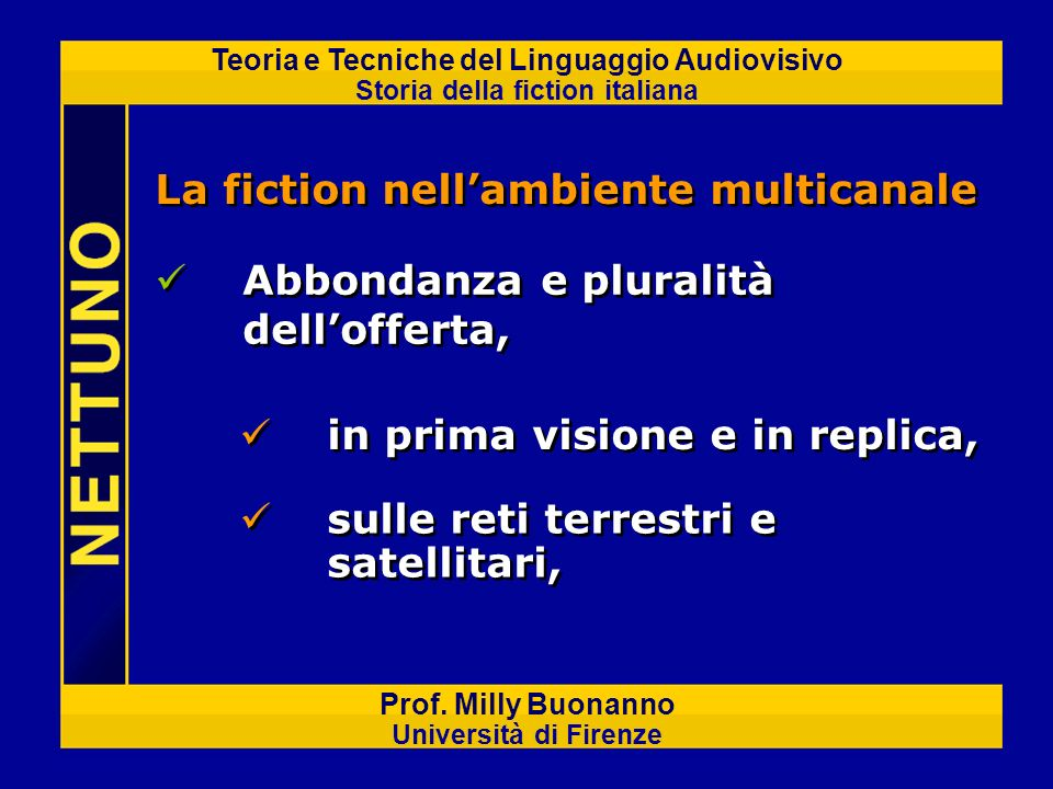 Teoria e Tecniche del Linguaggio Audiovisivo Storia della fiction italiana Prof. Milly Buonanno Università di Firenze Abbondanza e pluralità delloffer