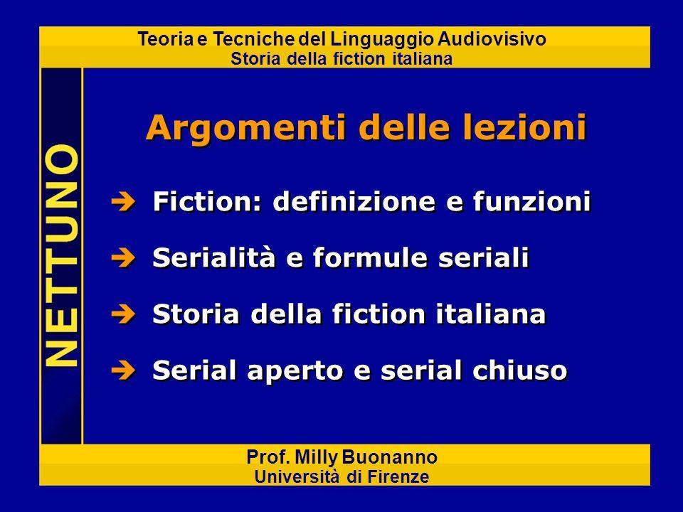 Teoria e Tecniche del Linguaggio Audiovisivo Storia della fiction italiana Prof. Milly Buonanno Università di Firenze Argomenti delle lezioni Fiction:
