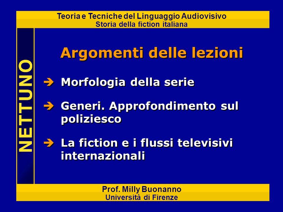 Teoria e Tecniche del Linguaggio Audiovisivo Storia della fiction italiana Prof. Milly Buonanno Università di Firenze Morfologia della serie Generi. A