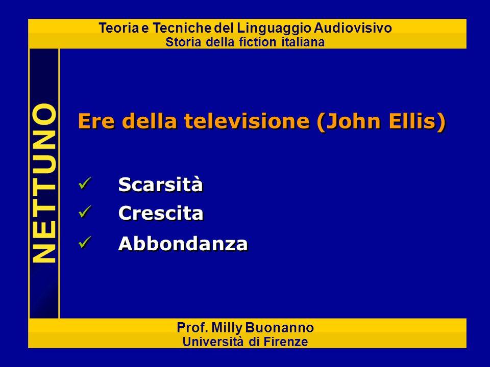 Teoria e Tecniche del Linguaggio Audiovisivo Storia della fiction italiana Prof. Milly Buonanno Università di Firenze Ere della televisione (John Elli