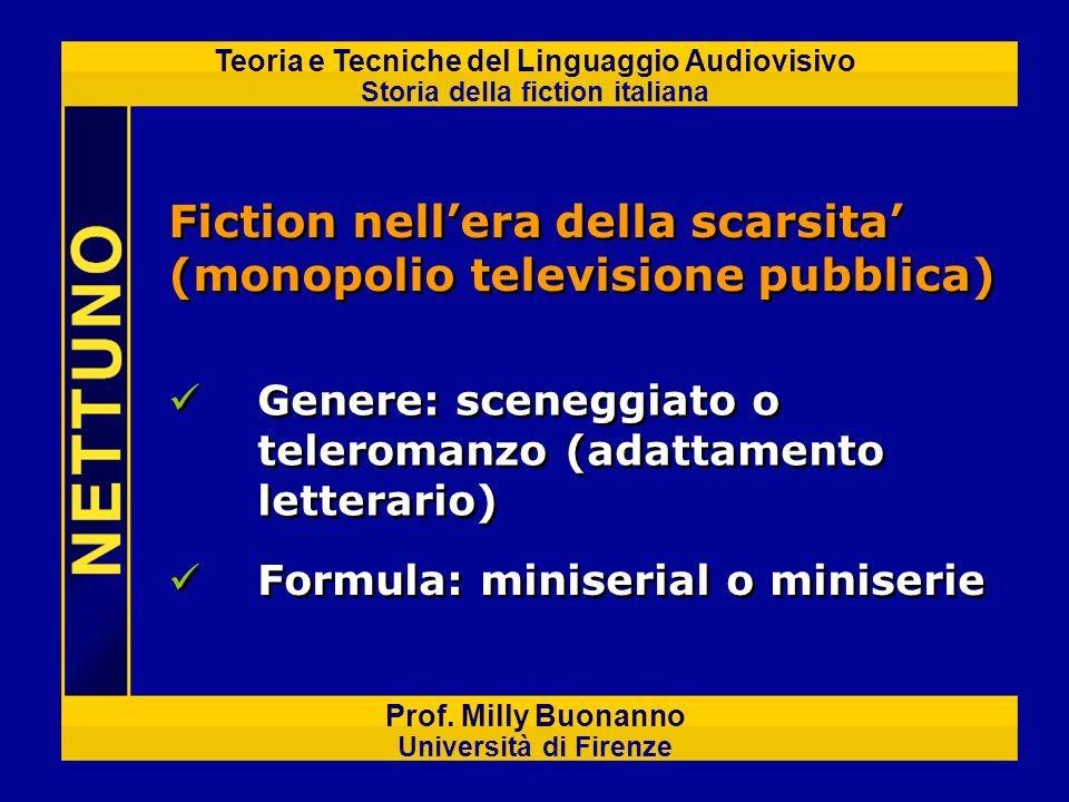 Teoria e Tecniche del Linguaggio Audiovisivo Storia della fiction italiana Prof. Milly Buonanno Università di Firenze Fiction nellera della scarsita (