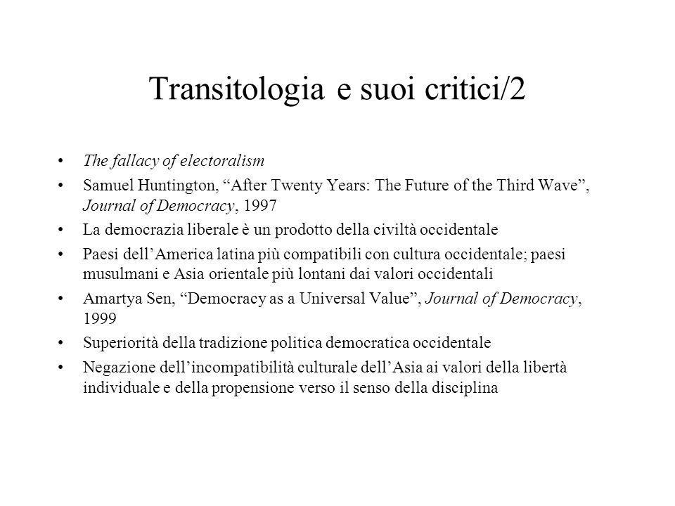 Transitologia e suoi critici/2 The fallacy of electoralism Samuel Huntington, After Twenty Years: The Future of the Third Wave, Journal of Democracy,