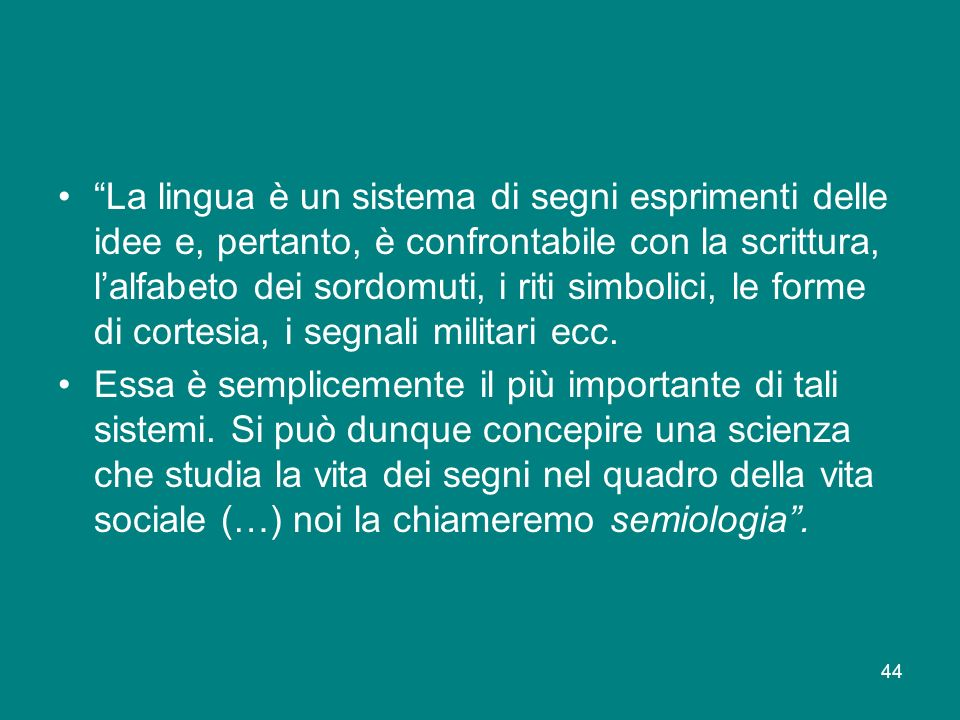 44 La lingua è un sistema di segni esprimenti delle idee e, pertanto, è confrontabile con la scrittura, lalfabeto dei sordomuti, i riti simbolici, le