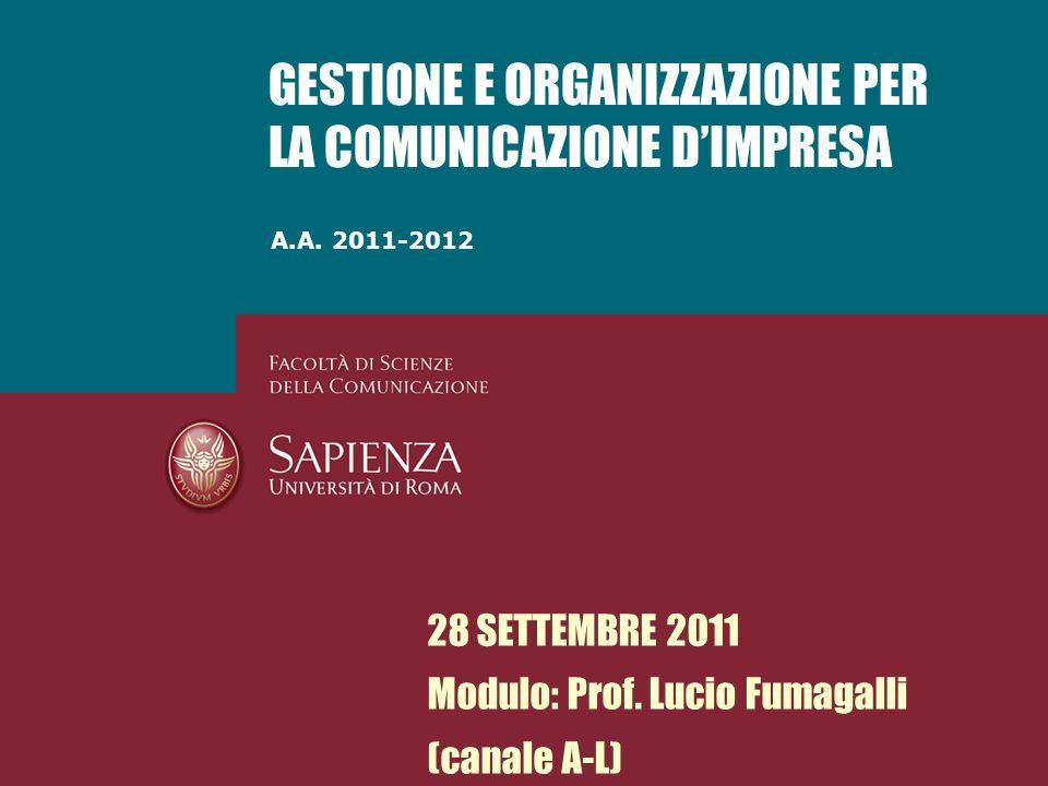 A.A. 2011-2012 GESTIONE E ORGANIZZAZIONE PER LA COMUNICAZIONE DIMPRESA 28 SETTEMBRE 2011 Modulo: Prof. Lucio Fumagalli (canale A-L)