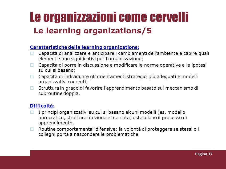 Caratteristiche delle learning organizations: Capacità di analizzare e anticipare i cambiamenti dellambiente e capire quali elementi sono significativ