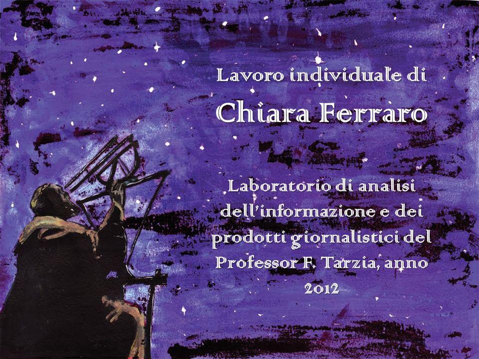 Lavoro individuale di Chiara Ferraro Laboratorio di analisi dellinformazione e dei prodotti giornalistici del Professor F.