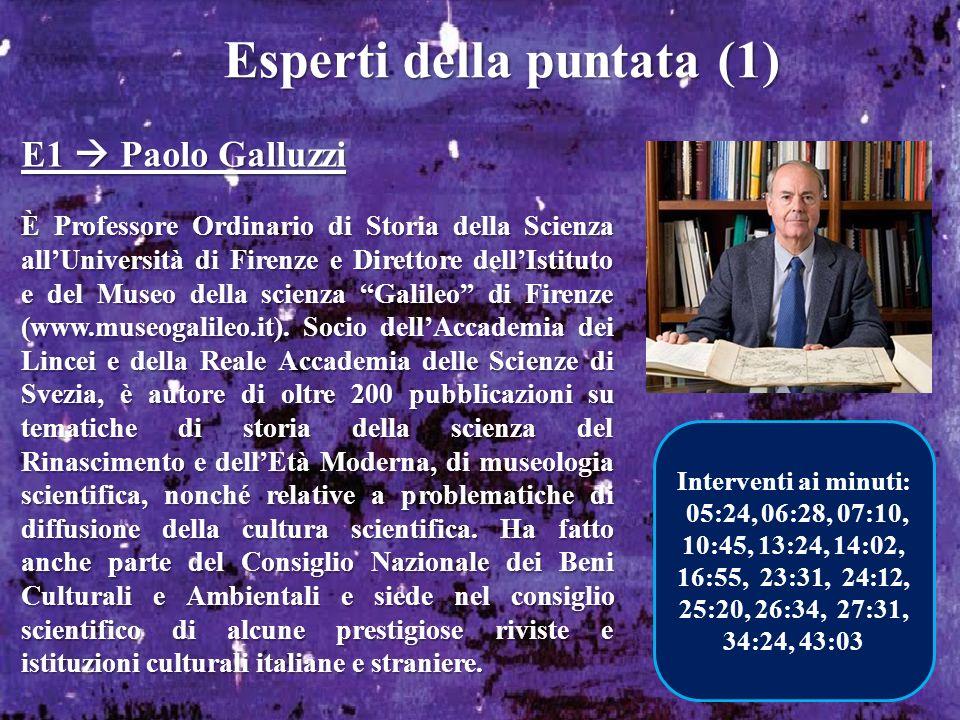 Esperti della puntata (1) E1 Paolo Galluzzi È Professore Ordinario di Storia della Scienza allUniversità di Firenze e Direttore dellIstituto e del Mus