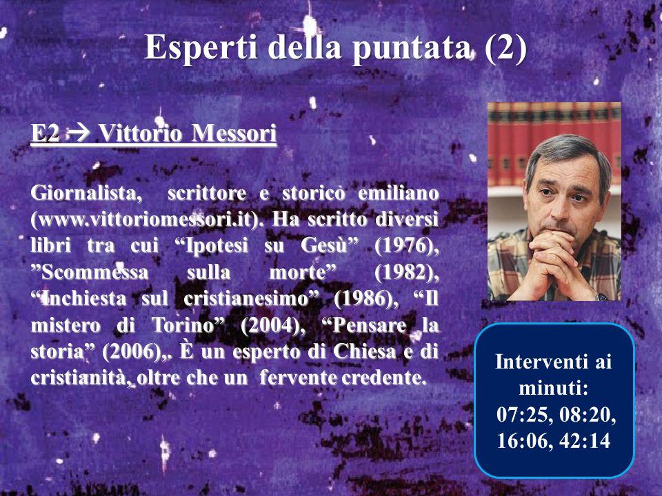 Esperti della puntata (2) E2 Vittorio Messori Giornalista, scrittore e storico emiliano (www.vittoriomessori.it). Ha scritto diversi libri tra cui Ipo