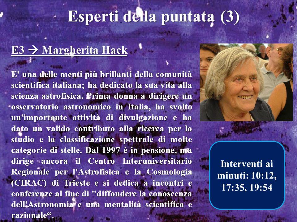 Esperti della puntata (3) E3 Margherita Hack E' una delle menti più brillanti della comunità scientifica italiana; ha dedicato la sua vita alla scienz