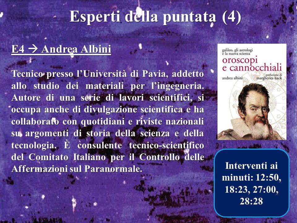 Esperti della puntata (4) E4 Andrea Albini Tecnico presso lUniversità di Pavia, addetto allo studio dei materiali per lingegneria. Autore di una serie