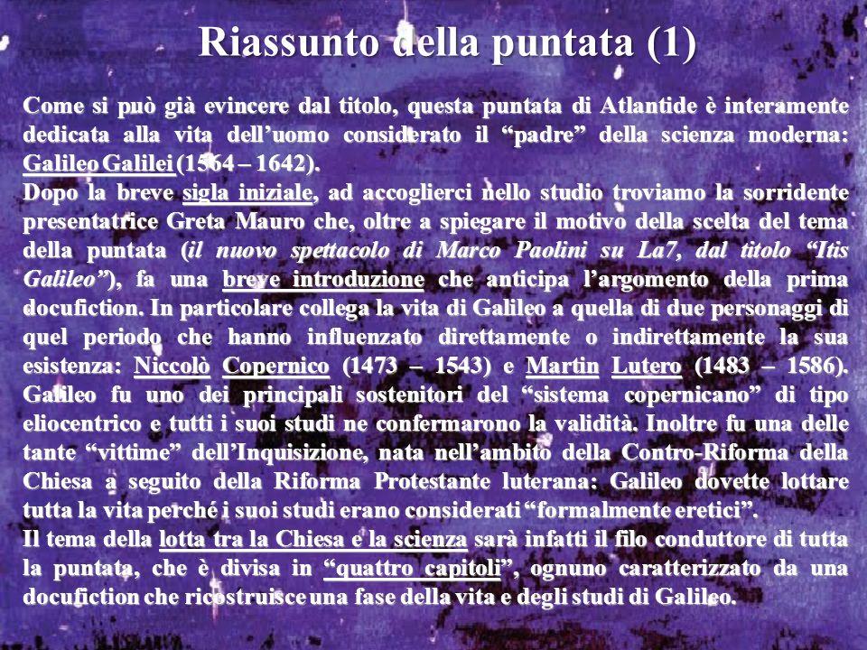 Riassunto della puntata (1) Come si può già evincere dal titolo, questa puntata di Atlantide è interamente dedicata alla vita delluomo considerato il padre della scienza moderna: Galileo Galilei (1564 – 1642).
