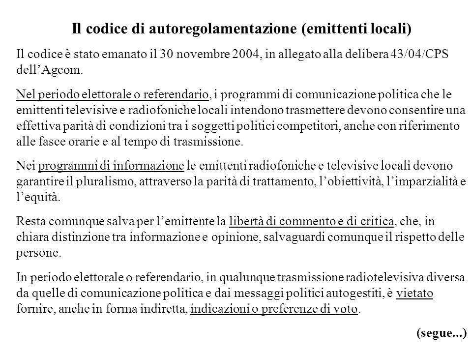Il codice di autoregolamentazione (emittenti locali) Il codice è stato emanato il 30 novembre 2004, in allegato alla delibera 43/04/CPS dellAgcom.