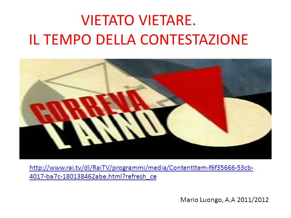 VIETATO VIETARE. IL TEMPO DELLA CONTESTAZIONE http://www.rai.tv/dl/RaiTV/programmi/media/ContentItem-f6f35666-53cb- 4017-ba7c-180138462abe.html?refres