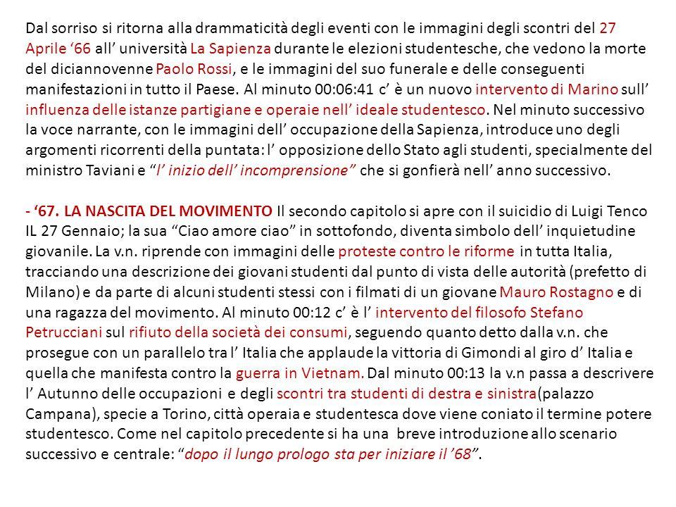 Dal sorriso si ritorna alla drammaticità degli eventi con le immagini degli scontri del 27 Aprile 66 all università La Sapienza durante le elezioni st