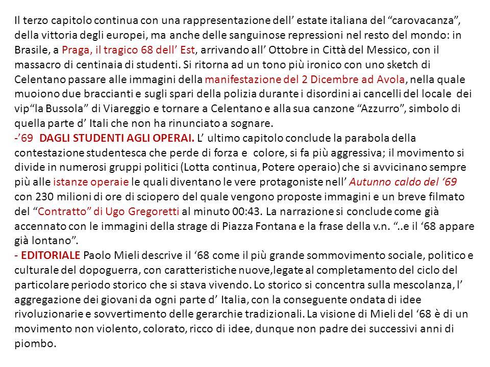 Il terzo capitolo continua con una rappresentazione dell estate italiana del carovacanza, della vittoria degli europei, ma anche delle sanguinose repr