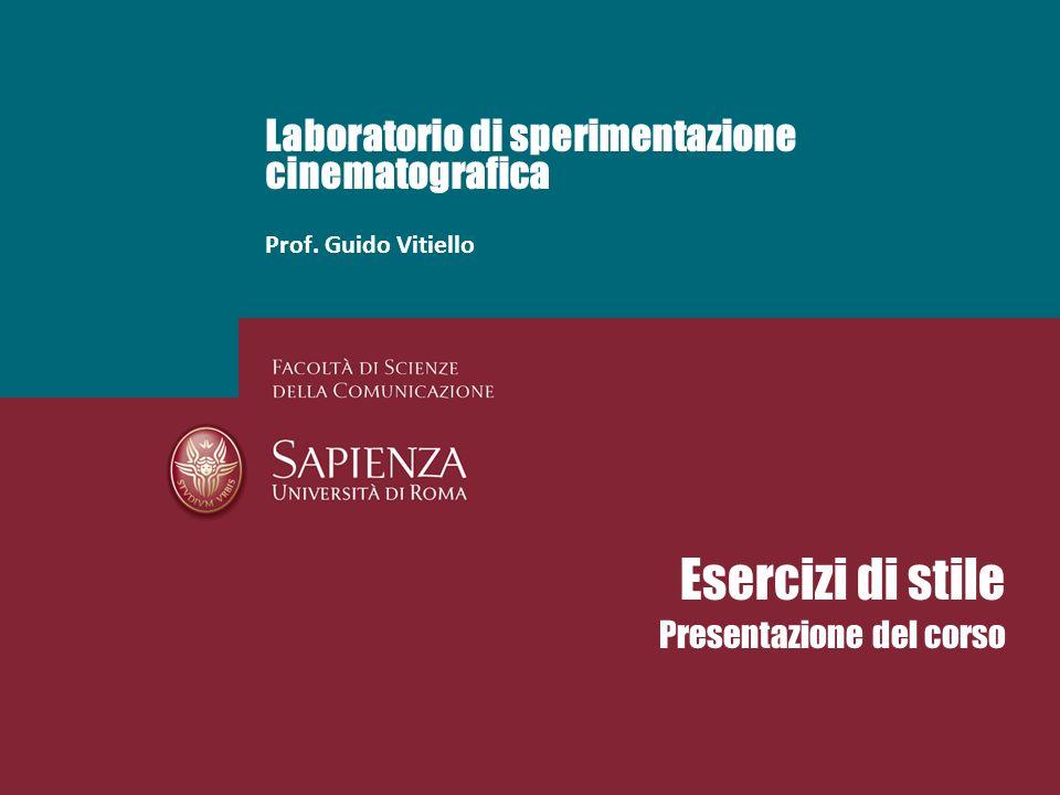Laboratorio di sperimentazione cinematografica Prof. Guido Vitiello Esercizi di stile Presentazione del corso