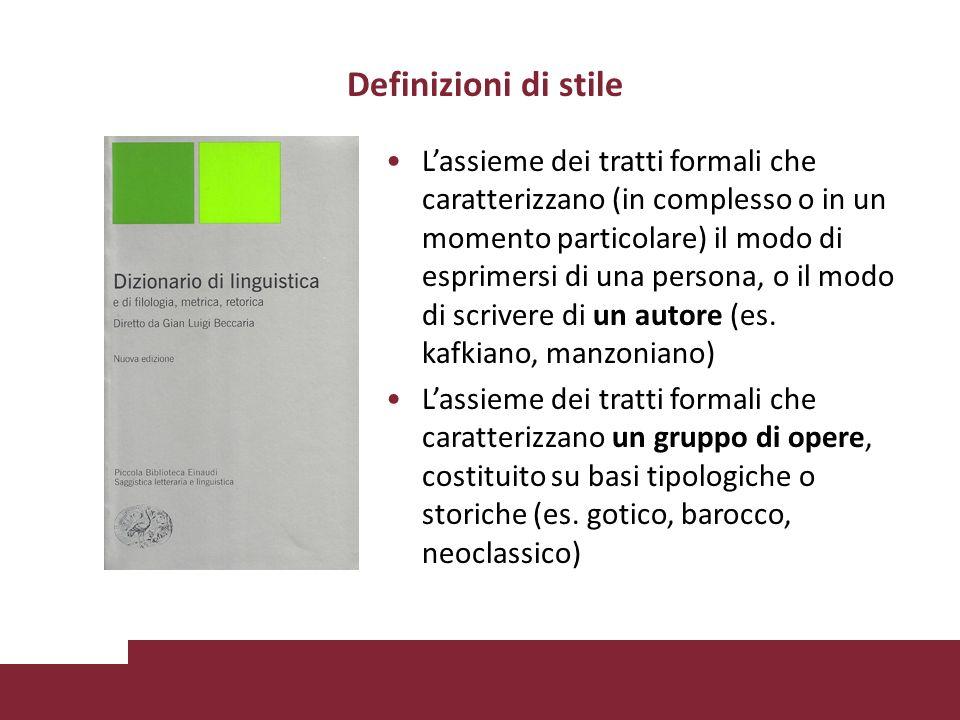Definizioni di stile Lassieme dei tratti formali che caratterizzano (in complesso o in un momento particolare) il modo di esprimersi di una persona, o