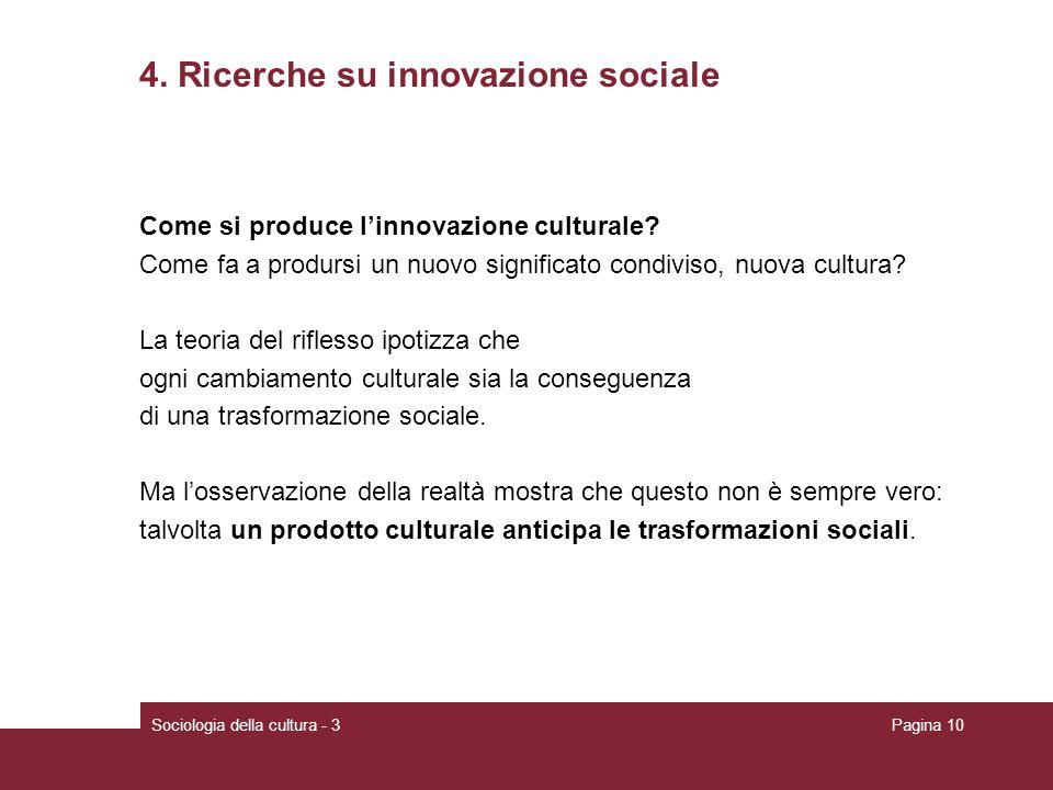 Sociologia della cultura - 3Pagina 10 4. Ricerche su innovazione sociale Come si produce linnovazione culturale? Come fa a prodursi un nuovo significa
