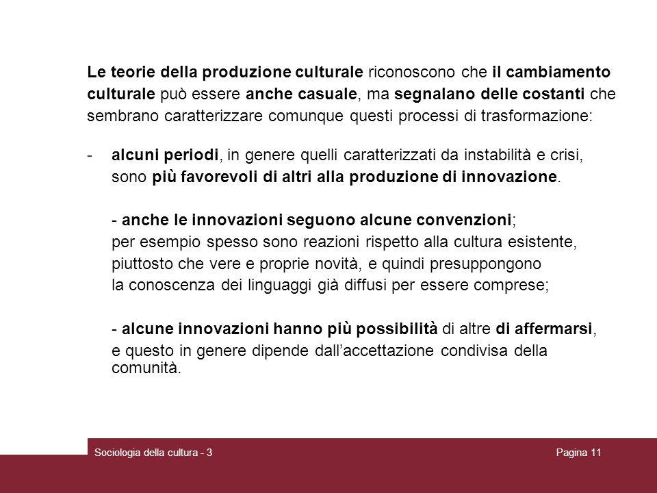 Sociologia della cultura - 3Pagina 11 Le teorie della produzione culturale riconoscono che il cambiamento culturale può essere anche casuale, ma segna