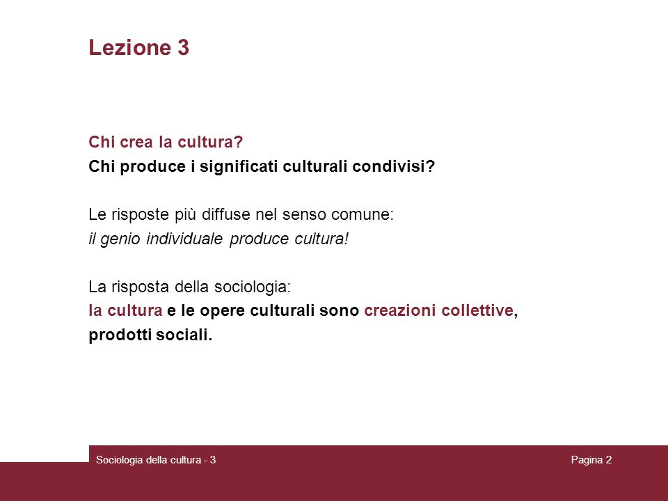 Sociologia della cultura - 3Pagina 3 I sociologi e le correnti della sociologia che sostengono la concezione della cultura come creazione sociale: 1.Emile Durkheim 2.interazionismo simbolico 3.studi delle subculture 4.ricerche su innovazione culturale.