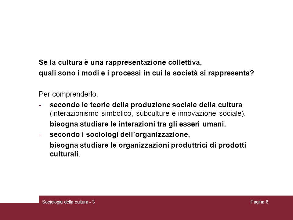 Sociologia della cultura - 3Pagina 6 Se la cultura è una rappresentazione collettiva, quali sono i modi e i processi in cui la società si rappresenta?