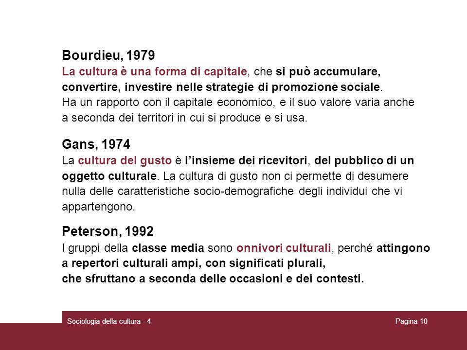 Sociologia della cultura - 4Pagina 10 Bourdieu, 1979 La cultura è una forma di capitale, che si può accumulare, convertire, investire nelle strategie