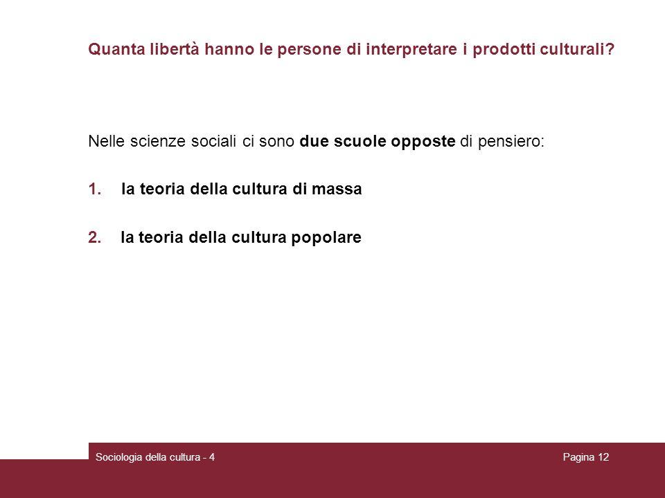 Sociologia della cultura - 4Pagina 12 Quanta libertà hanno le persone di interpretare i prodotti culturali? Nelle scienze sociali ci sono due scuole o