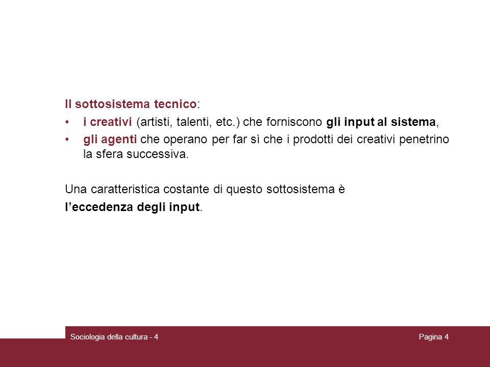 Sociologia della cultura - 4Pagina 4 Il sottosistema tecnico: i creativi (artisti, talenti, etc.) che forniscono gli input al sistema, gli agenti che