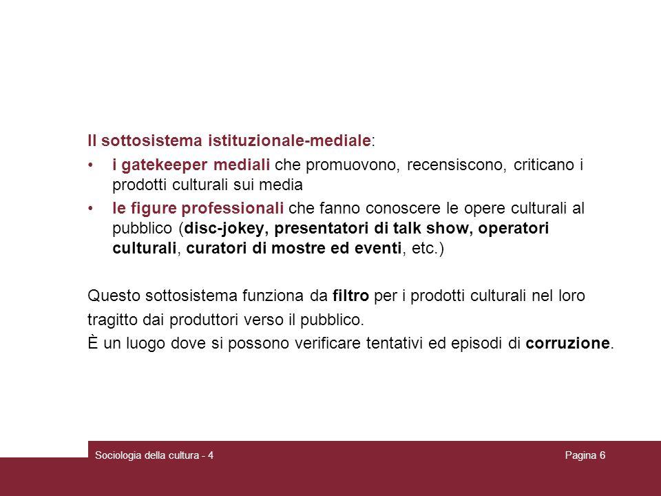 Sociologia della cultura - 4Pagina 6 Il sottosistema istituzionale-mediale: i gatekeeper mediali che promuovono, recensiscono, criticano i prodotti cu