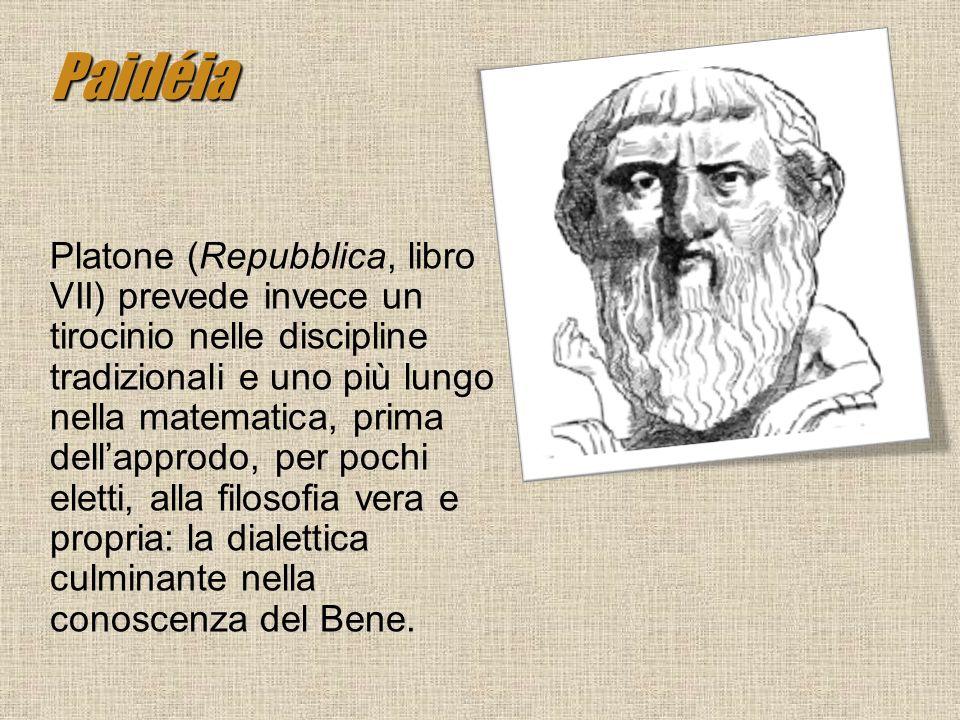 Paidéia Platone (Repubblica, libro VII) prevede invece un tirocinio nelle discipline tradizionali e uno più lungo nella matematica, prima dellapprodo,