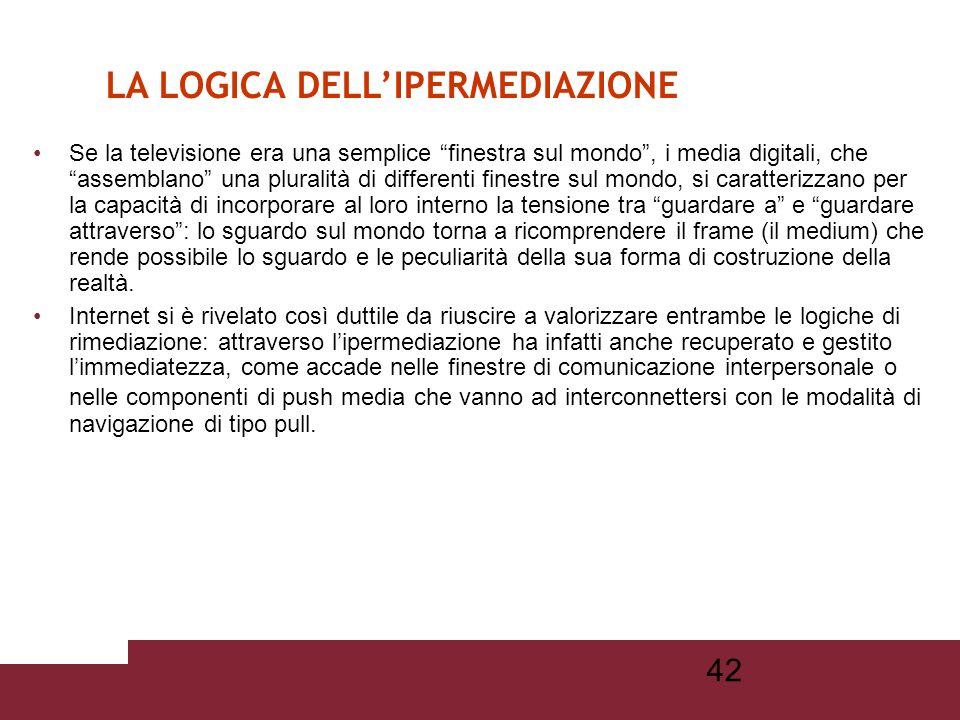 41 Ma tutti i media digitali sono sottoposti, contemporaneamente, alla pressione esercitata dalla logica contrapposta della ipermediazione, che si è s