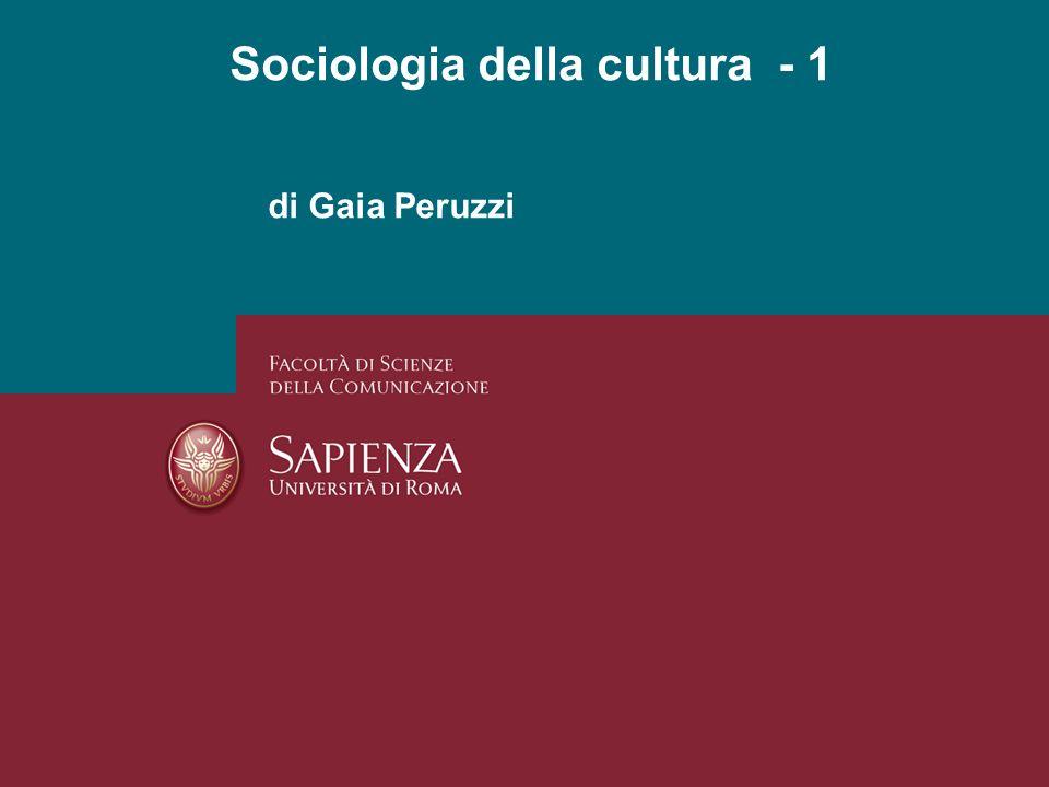 di Gaia Peruzzi Sociologia della cultura - 1