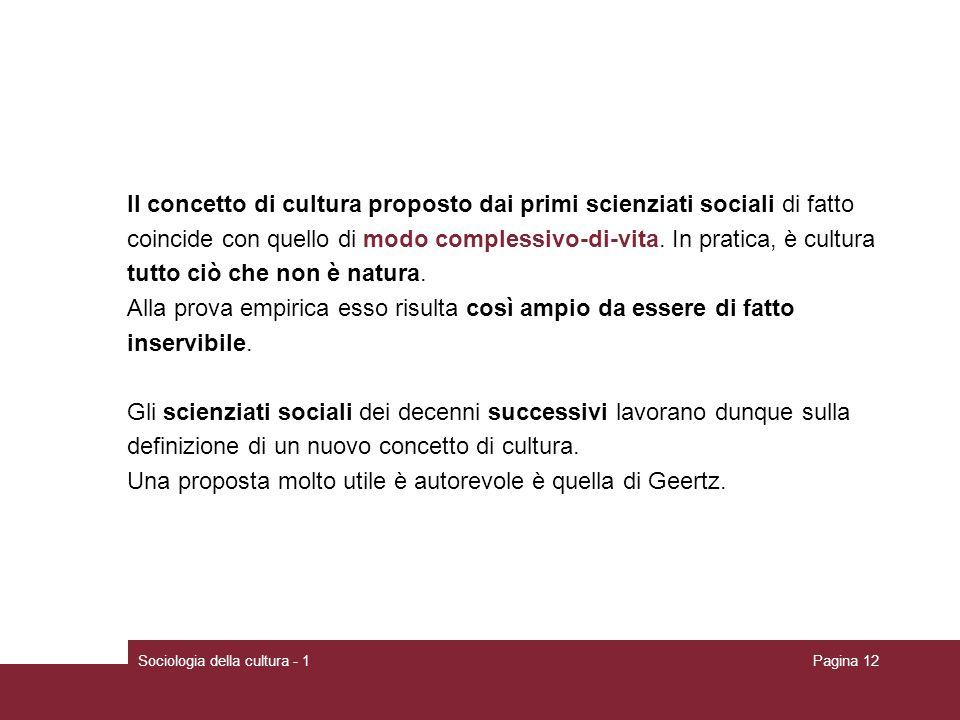 Sociologia della cultura - 1Pagina 12 Il concetto di cultura proposto dai primi scienziati sociali di fatto coincide con quello di modo complessivo-di