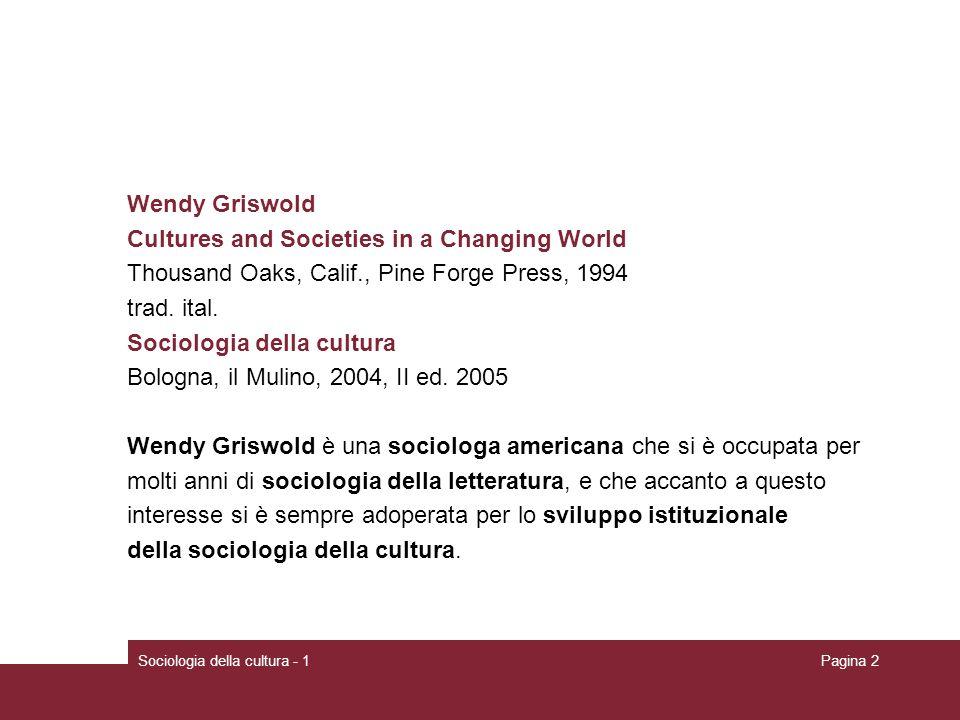 Sociologia della cultura - 1Pagina 3 Lezione 1 1.Cultura: un concetto difficile ma sempre attuale 2.Due modi di vedere la cultura La visione delle scienze umanistiche tradizionali La visione delle scienze sociali 3.Il diamante culturale Loggetto culturale Il diamante