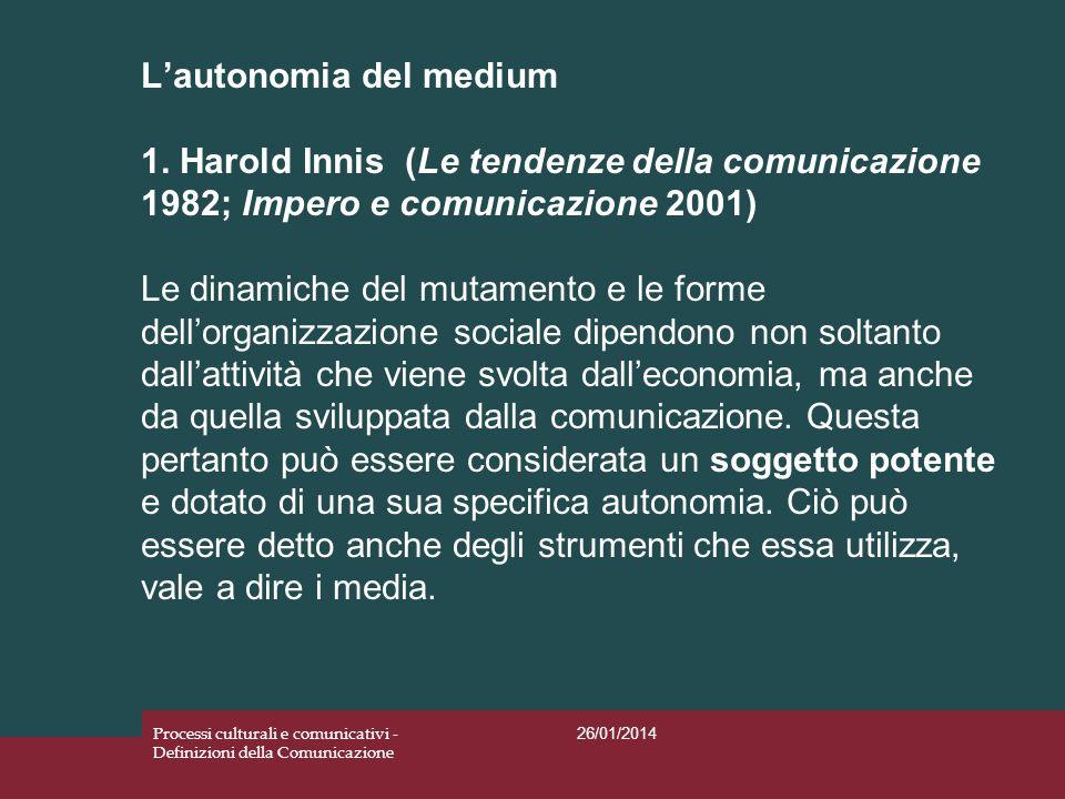 Lautonomia del medium 1. Harold Innis (Le tendenze della comunicazione 1982; Impero e comunicazione 2001) Le dinamiche del mutamento e le forme dellor