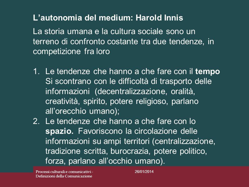 Lautonomia del medium: Harold Innis 26/01/2014 Processi culturali e comunicativi - Definizioni della Comunicazione La storia umana e la cultura social