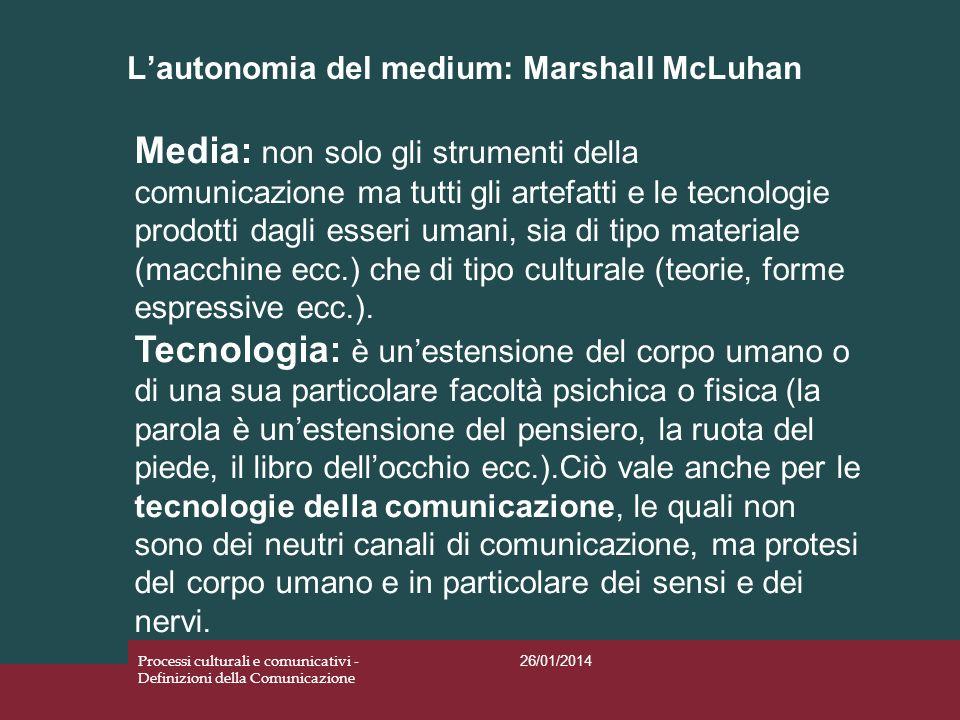Lautonomia del medium: Marshall McLuhan 26/01/2014 Processi culturali e comunicativi - Definizioni della Comunicazione Media: non solo gli strumenti d
