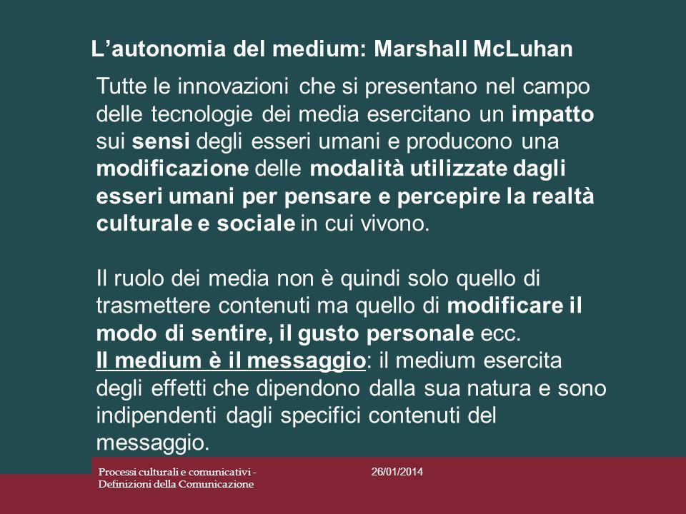 Lautonomia del medium: Marshall McLuhan 26/01/2014 Processi culturali e comunicativi - Definizioni della Comunicazione Tutte le innovazioni che si pre